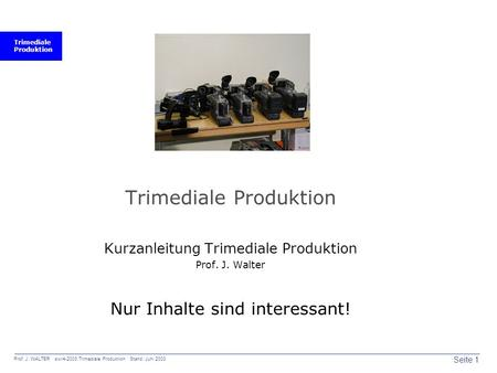 Trimediale Produktion Seite 1 Prof. J. WALTER swr4-2003 Trimediale Produktion Stand: Juni 2003 Trimediale Produktion Kurzanleitung Trimediale Produktion.