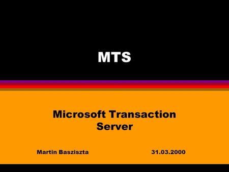MTS Microsoft Transaction Server Martin Basziszta31.03.2000.