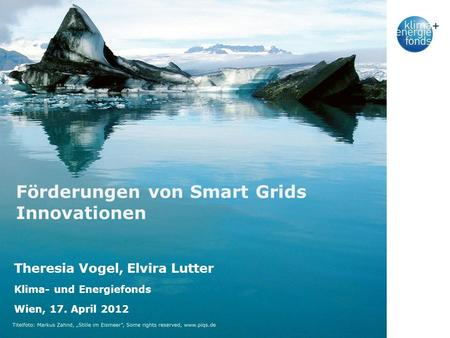 1_19.11.07 Förderungen von Smart Grids Innovationen Theresia Vogel, Elvira Lutter Klima- und Energiefonds Wien, 17. April 2012.