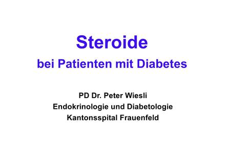 Steroide bei Patienten mit Diabetes PD Dr. Peter Wiesli