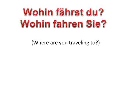 (Where are you traveling to?) wo vs. wohin wo is a question word that means where that is used to ask the location wohin is a question word that means.