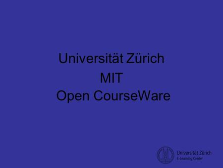 Open CourseWare Universität Zürich MIT. MIT Professors Propose a Costly Effort to Put All Course Materials Online US-Eliteuniversität öffnet Zugang zu.