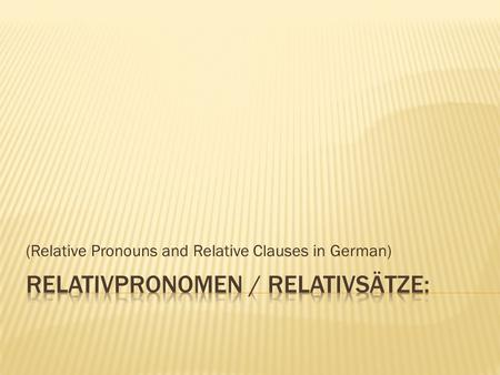 (Relative Pronouns and Relative Clauses in German)