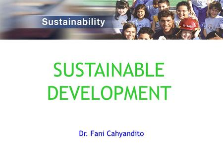 Dr. Fani Cahyandito. STRUCTURE 1.INTRODUCTION 2.SUSTAINABLE DEVELOPMENT IN INDONESIA 3.FOUR PILLARS OF SUSTAINABLE DEVELOPMENT 4.PROBLEM OF THE IMPLEMENTATION.