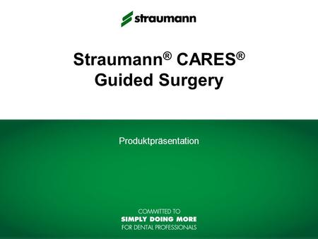 Straumann ® CARES ® Guided Surgery Produktpräsentation.