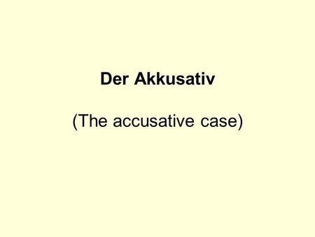 Der Akkusativ (The accusative case). Der Akkusativ marks the direct object of a sentence.
