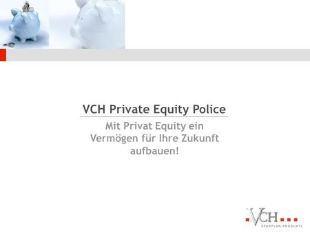 VCH Private Equity Police