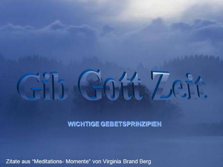 Turn on your speakers! Turn on your speakers! CLICK TO ADVANCE SLIDES WICHTIGE GEBETSPRINZIPIEN Zitate aus Meditations- Momente von Virginia Brand Berg.