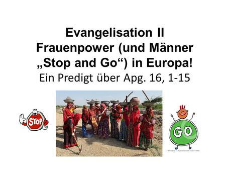 "Evangelisation II Frauenpower (und Männer ""Stop and Go"") in Europa"