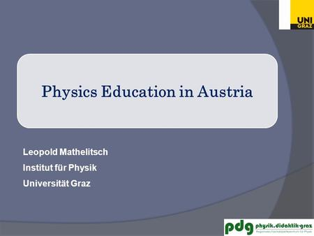 Leopold Mathelitsch Institut für Physik Universität Graz Physics Education in Austria.