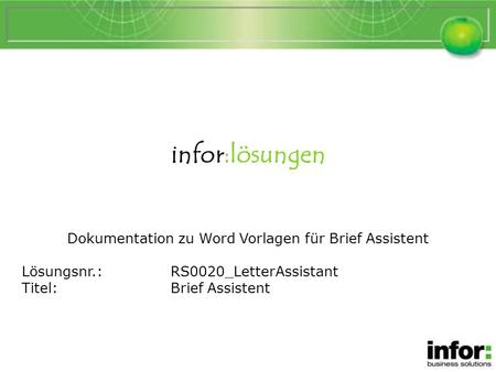 Infor:lösungen Dokumentation zu Word Vorlagen für Brief Assistent Lösungsnr.:RS0020_LetterAssistant Titel:Brief Assistent Brief Assistent.