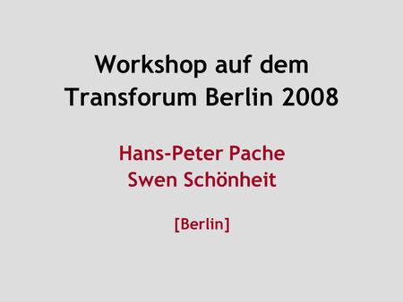 Workshop auf dem Transforum Berlin 2008 Hans-Peter Pache Swen Schönheit [Berlin]