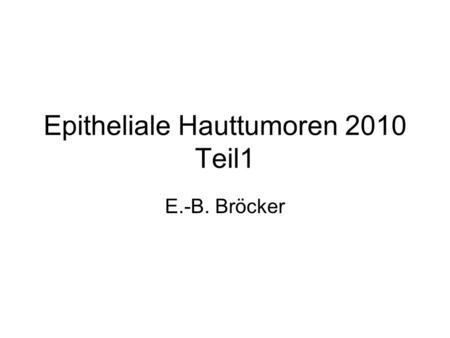 Epitheliale Hauttumoren 2010 Teil1