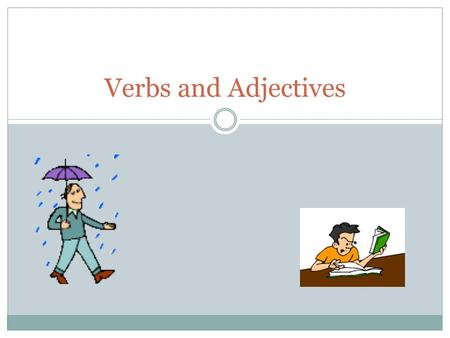 Verbs and Adjectives.