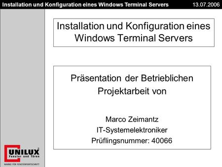 Titel Datum Installation und Konfiguration eines Windows Terminal Servers13.07.2006 Installation und Konfiguration eines Windows Terminal Servers Präsentation.