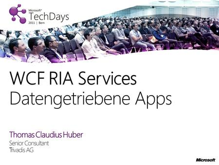 Thomas Claudius Huber Senior Consultant Trivadis AG WCF RIA Services Datengetriebene Apps.