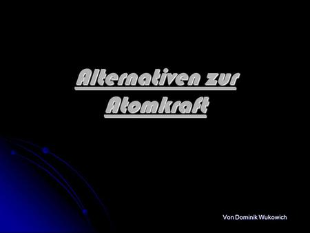 Alternativen zur Atomkraft