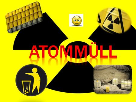 Atommüll.