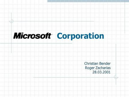 Microsoft Corporation Christian Bender Roger Zacharias 28.03.2001.