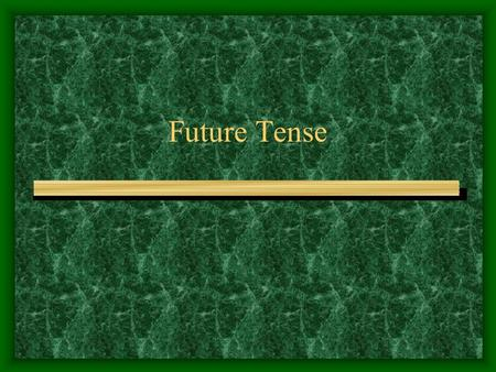 Future Tense. When is the future? Any time after the present…..so….any time after RIGHT NOW.
