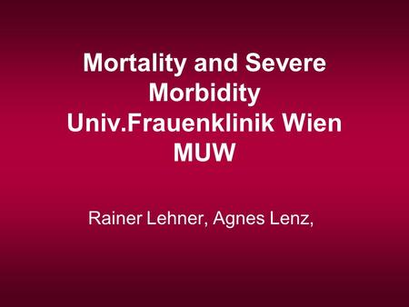 Mortality and Severe Morbidity Univ.Frauenklinik Wien MUW