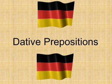 Dative Prepositions. The dative case always follows these prepositions: – aus – out of, from, (from – place of origin) – außer – besides, except – bei.