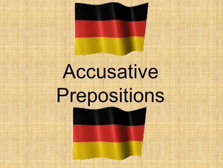 Accusative Prepositions. The Accusative case always follows these prepositions: – durch – through – für – for – gegen – against – ohne – without – um.