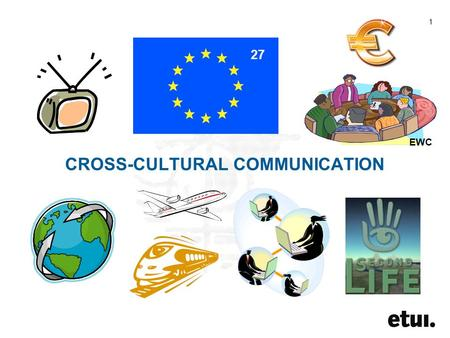 1 CROSS-CULTURAL COMMUNICATION 27 EWC. 2 words 3 –Dat is niet veel soeps ! –That is not much of a soup !