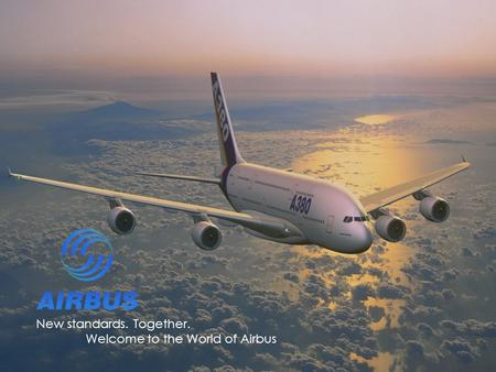 New standards. Together. Welcome to the World of Airbus.