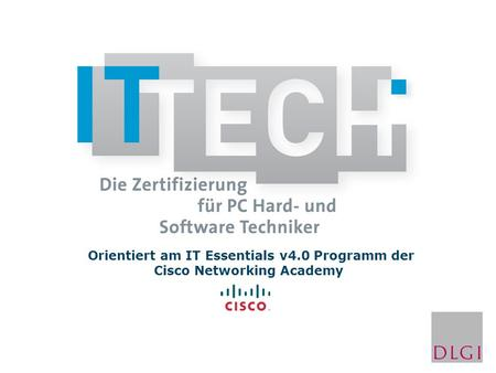 Orientiert am IT Essentials v4.0 Programm der Cisco Networking Academy.