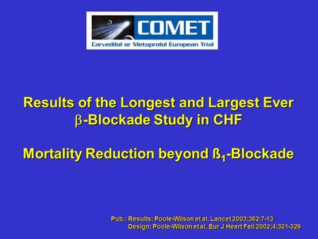 Results of the Longest and Largest Ever -Blockade Study in CHF Mortality Reduction beyond ß 1 -Blockade Pub.: Results: Poole-Wilson et al. Lancet 2003;362:7-13.