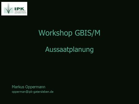 Workshop GBIS/M Markus Oppermann Aussaatplanung.