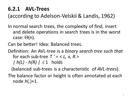 1 6.2.1 AVL-Trees (according to Adelson-Velskii & Landis, 1962) In normal search trees, the complexity of find, insert and delete operations in search.