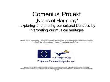 Comenius Projekt Notes of Harmony - exploring and sharing our cultural identities by interpreting our musical heritages Noten voller Harmonie - Erforschung.
