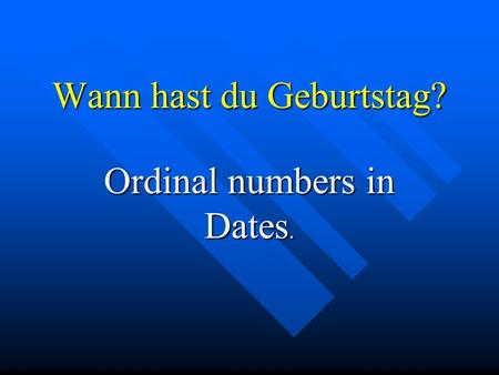 Wann hast du Geburtstag? Ordinal numbers in Dates.