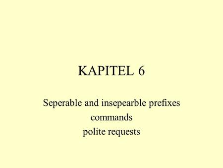 KAPITEL 6 Seperable and insepearble prefixes commands polite requests.