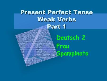 Present Perfect Tense Weak Verbs Part 1 Deutsch 2 Frau Spampinato.