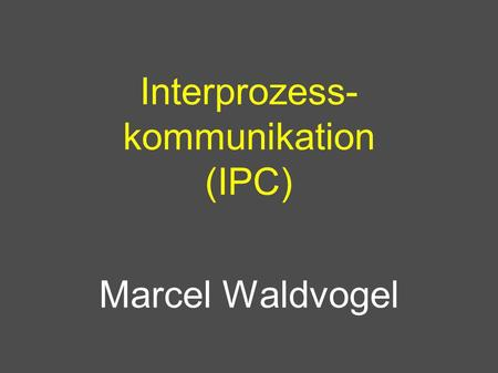 Interprozess- kommunikation (IPC)