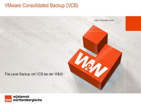 W&W Informatik GmbH VMware Consolidated Backup (VCB) File Level Backup mit VCB bei der W&W.