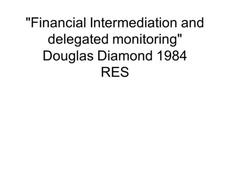 Financial Intermediation and delegated monitoring Douglas Diamond 1984 RES.