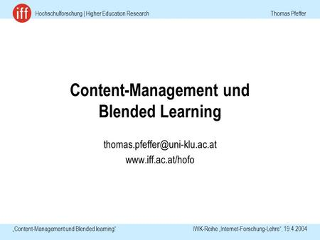 Hochschulforschung | Higher Education Research Thomas Pfeffer Content-Management und Blended learning IWK-Reihe Internet-Forschung-Lehre, 19.4.2004 Content-Management.