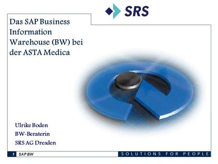 Das SAP Business Information Warehouse (BW) bei der ASTA Medica AG