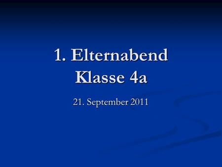 1. Elternabend Klasse 4a 21. September 2011.