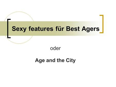 Sexy features für Best Agers oder Age and the City.