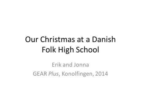 Our Christmas at a Danish Folk High School Erik and Jonna GEAR Plus, Konolfingen, 2014.