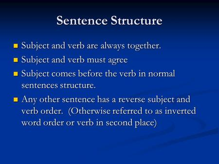 Sentence Structure Subject and verb are always together. Subject and verb are always together. Subject and verb must agree Subject and verb must agree.