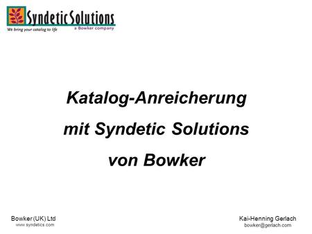 Bowker (UK) Ltd  Kai-Henning Gerlach Katalog-Anreicherung mit Syndetic Solutions von Bowker.