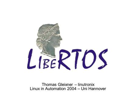 Thomas Gleixner – linutronix Linux in Automation 2004 – Uni Hannover.