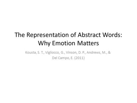 The Representation of Abstract Words: Why Emotion Matters Kousta, S. T., Vigliocco, G., Vinson, D. P., Andrews, M., & Del Campo, E. (2011)