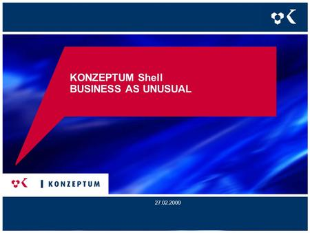 KONZEPTUM Shell BUSINESS AS UNUSUAL 27.02.2009. Viele Schichten Verteile Flexibilität KONZEPTUM GmbH2 Smart ClientPresentation LayerService Access LayerWeb.